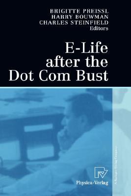 E-Life After the Dot Com Bust By Preissl, Brigitte (EDT)/ Bouwman, Harry (EDT)/ Steinfield, Charles (EDT)
